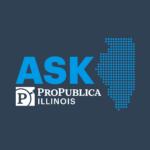 Ask ProPublica Illinois